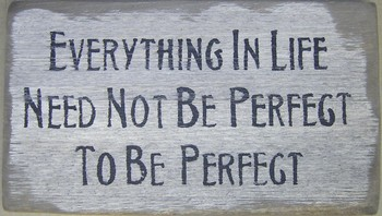 Everything Not Perfect Sign