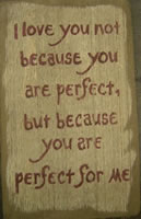 I Love You Not Because You Are Perfect Sign